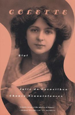 Gigi/Julie De Carneilhan/Chance Acquaintances By Colette/ Senhouse, Roger (TRN)/ Fermor, Patrick Leigh (TRN)/ Senhouse, Roger/ Fermor, Patrick Leigh